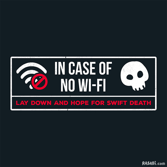 tshirt give up on everything in case of no wi-fi die